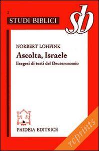 Ascolta, Israele. Esegesi di testi del Deuteronomio