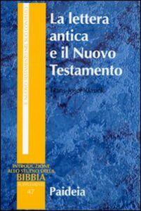 Foto Cover di La lettera antica e il Nuovo Testamento. Guida al contesto e all'esegesi, Libro di Hans-Josef Klauck, edito da Paideia