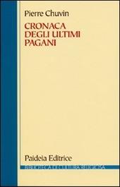 Cronaca degli ultimi pagani. La scomparsa del paganesimo nell'impero romano tra Costantino e Giustiniano
