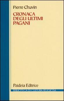Cronaca degli ultimi pagani. La scomparsa del paganesimo nellimpero romano tra Costantino e Giustiniano.pdf