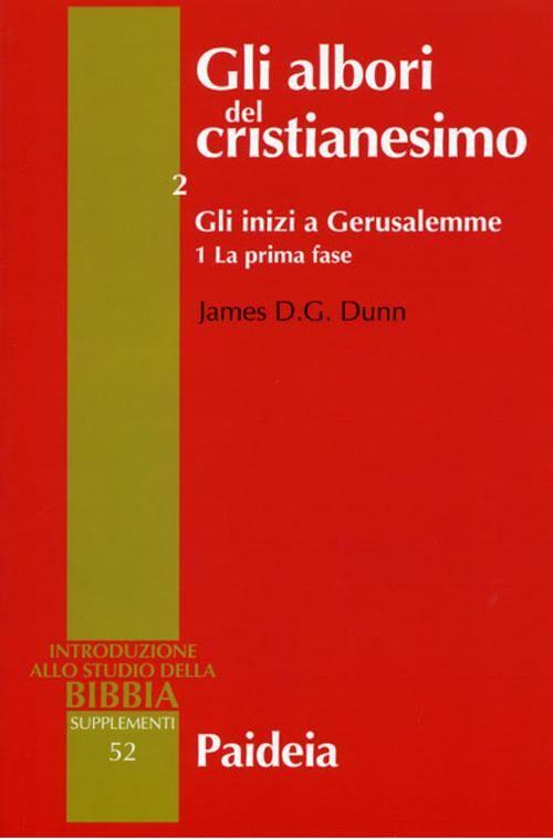 Gli albori del cristianesimo. Vol. 2\1: Gli inizi a Gerusalemme. La prima fase.