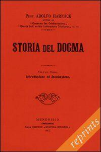 Storia del dogma (rist. anast. 1912). Vol. 1: Introduzione. Presupposti e genesi del dogma.