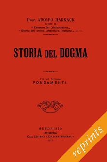 Storia del dogma (rist. anast. 1912). Vol. 2: Fondamenti.