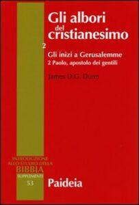 Gli albori del cristianesimo. Vol. 2\2: Gli inizi a Gerusalemme. Paolo, apostolo dei gentili.
