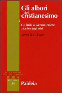 Gli albori del cristianesimo. Vol. 2\3: Gli inizi a Gerusalemme. La fine degli inizi.