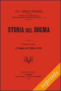 Storia del dogma (rist. anast. 1913). Vol. 4: Il figlio incarnato di Dio.