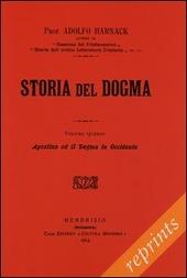 Manuale di storia del dogma (rist. anast. 1914). Vol. 5: Agostino e il Dogma in Occidente.