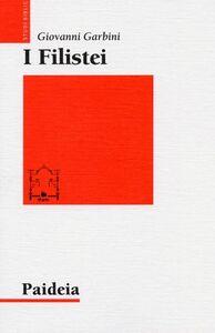 Foto Cover di I filistei. Gli antagonisti di Israele, Libro di Giovanni Garbini, edito da Paideia