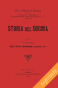 Storia del dogma (rist. anast. 1914). Vol. 6: Dagli ordini Medicanti al secolo XVI.