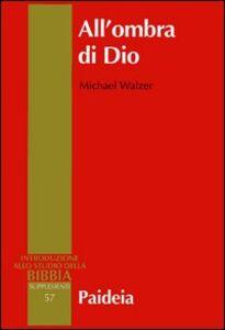 Libro All'ombra di Dio. Politica nella Bibbia ebraica Michael Walzer