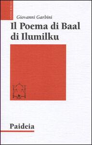 Foto Cover di Il poema di Baal di Ilumilku, Libro di Giovanni Garbini, edito da Paideia