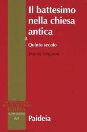 Il battesimo nella Chiesa antica. Storia, teologia e liturgia nei primi cinque secoli. Vol. 3: Quinto secolo.