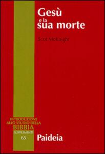 Foto Cover di Gesù e la sua morte. Storiografia, Gesù storico e idea dell'espiazionie, Libro di Scot McKnight, edito da Paideia