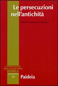 Libro Le persecuzioni nell'antichità. Vittime, eroi, martiri M. Françoise Baslez
