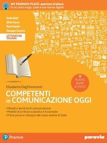 Competenti in comunicazione oggi. Nuovo esame di stato. Per le Scuole superiori. Con e-book. Con espansione online.pdf