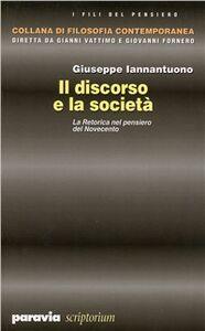 Foto Cover di Il discorso e la società. La retorica nel pensiero del Novecento, Libro di G. Iannantuono, edito da Paravia/Scriptorium