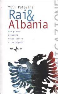 Rai & Albania. Una grande presenza nella storia di un popolo