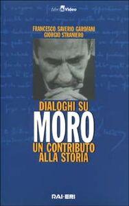 Dialoghi su Moro. Un contributo alla storia. Con videocassetta