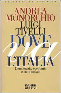 Dove va l'Italia. Democrazia, economia e Stato sociale