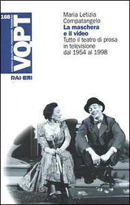 La maschera e il video. Tutto il teatro di prosa in televisione dal 1954 al 1998
