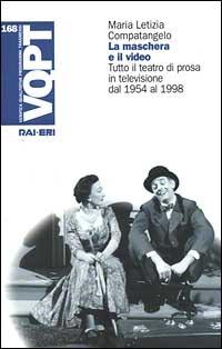 La La maschera e il video. Tutto il teatro di prosa in televisione dal 1954 al 1998 - Compatangelo Maria Letizia - wuz.it