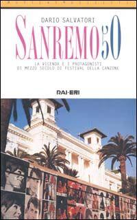Sanremo 50. La vicenda e i protagonisti di mezzo secolo di festival della canzone