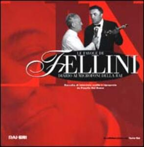 Le favole di Fellini: diario ai microfoni della Rai. Raccolta di interviste scelte e riproposte da Paquito Del Bosco. Con CD Audio