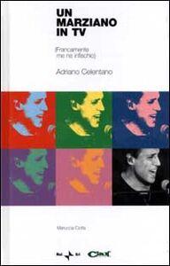 Un marziano in tv. (Francamente me ne infischio). Adriano Celentano. Con CD-ROM