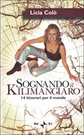 Sognando il Kilimangiaro. 14 itinerari per il mondo. Con videocassetta