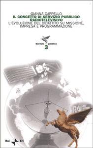 Il concetto di servizio pubblico radiotelevisivo. L'evoluzione del dibattito su missione, impresa e programmazione