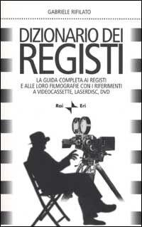 Dizionario dei registi. La guida completa ai registi e alle loro filmografie con i riferimenti a videocassette, laserdisc, DVD