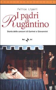 I padri di Rugantino. Storia delle canzoni di Garinei e Giovannini
