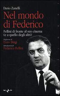 Nel mondo di Federico. Fellini di fronte al suo cinema (e a quello degli altri)