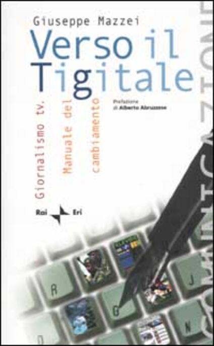 Verso il Tigitale. Giornalismo tv. Manuale del cambiamento - Giuseppe Mazzei - copertina