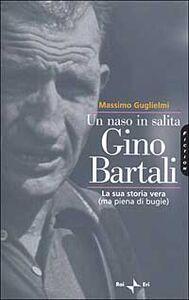 Un naso in salita. Gino Bartali. La sua storia vera (ma piena di bugie)