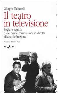 Il teatro in televisione. Vol. 1: Regia e registi: dalle prime trasmissioni in diretta all'alta definizione.