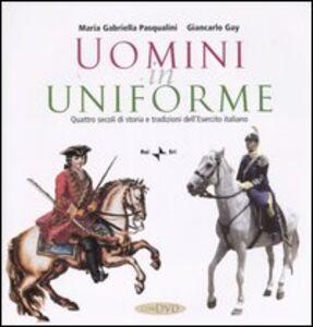 Uomini in uniforme. Quattro secoli di storia e tradizioni dell'esercito italiano. Con DVD