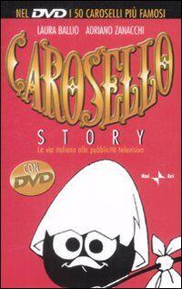 Carosello story. La via italiana alla pubblicità televisiva. Con DVD