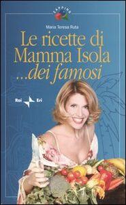 Le ricette di Mamma Isola... dei famosi