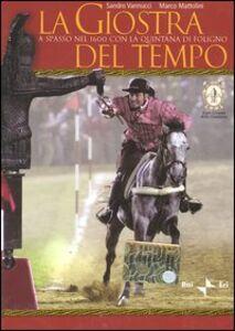 La giostra del tempo. A spasso nel 1600 con la Quintana di Foligno. Con DVD