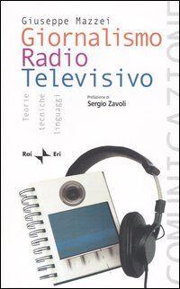 Giornalismo radio televisivo. Teorie, tecniche e linguaggi
