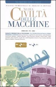 Nuova civiltà delle macchine (2004). Vol. 2: Passati e presenti della televisione. Tv e tecnologia in Italia, storia, presenze e scenari.