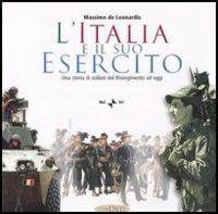 L' Italia e il suo esercito. Una storia di soldati dal Risorgimento ad oggi. Con CD-ROM