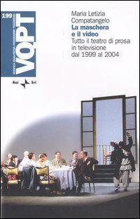 La maschera e il video. Tutto il teatro di prosa in televisione dal 1999 al 2004