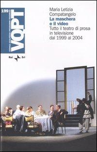 La La maschera e il video. Tutto il teatro di prosa in televisione dal 1999 al 2004 - Compatangelo Maria Letizia - wuz.it