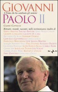 Giovanni Paolo II. L'uomo che ha cambiato gli uomini
