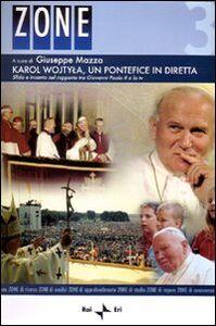 Libro Karol Wojtyla, un pontefice in diretta. Sfida e incanto nel rapporto tra Giovanni Paolo II e la tv. Atti del Convegno (Roma, 6-7 aprile 2006). Con DVD