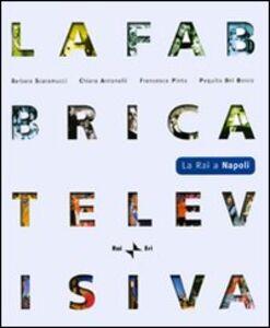 Libro La fabbrica televisiva. La RAI a Napoli. Con DVD