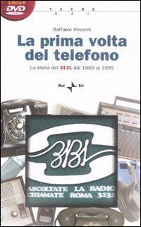 La prima volta del telefono. La storia del 3131 dal 1969 al 1995. Con DVD-ROM
