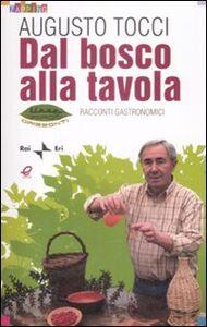 Libro Dal bosco alla tavola. Racconti gastronomici Augusto Tocci